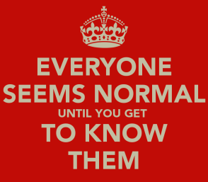 everyone-seems-normal-until-you-get-to-know-them